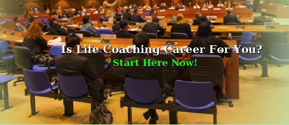 Is Life Coaching Career For You? ...Sign Up Now!